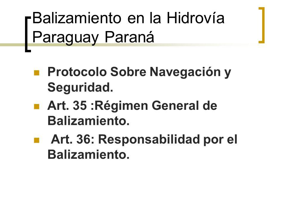Balizamiento en la Hidrovía Paraguay Paraná Protocolo Sobre Navegación y Seguridad. Art. 35 :Régimen General de Balizamiento. Art. 36: Responsabilidad