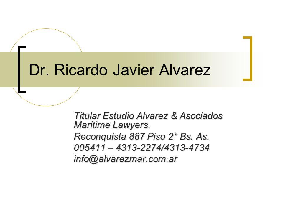 Dr. Ricardo Javier Alvarez Titular Estudio Alvarez & Asociados Maritime Lawyers. Reconquista 887 Piso 2* Bs. As. 005411 – 4313-2274/4313-4734 info@alv