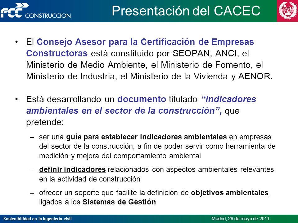Sostenibilidad en la ingeniería civil Madrid, 26 de mayo de 2011 Presentación del CACEC El Consejo Asesor para la Certificación de Empresas Constructo