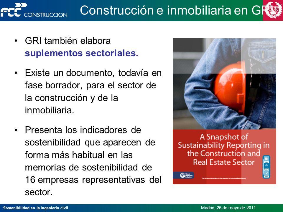 Sostenibilidad en la ingeniería civil Madrid, 26 de mayo de 2011 Construcción e inmobiliaria en GRI GRI también elabora suplementos sectoriales. Exist