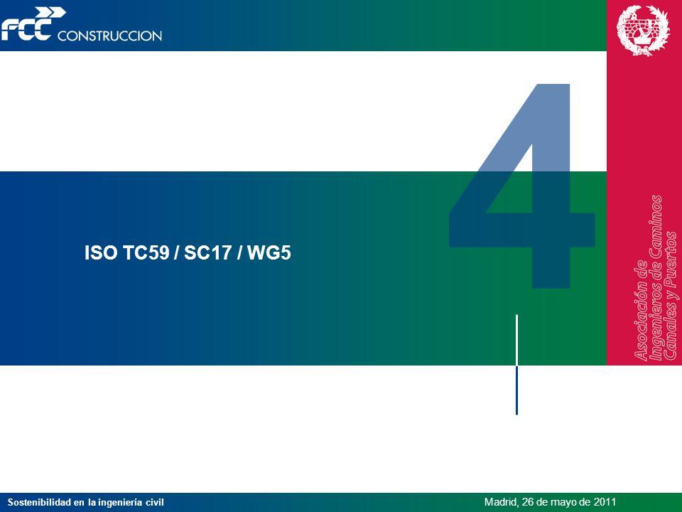 Sostenibilidad en la ingeniería civil Madrid, 26 de mayo de 2011 ISO TC59 / SC17 / WG5 4