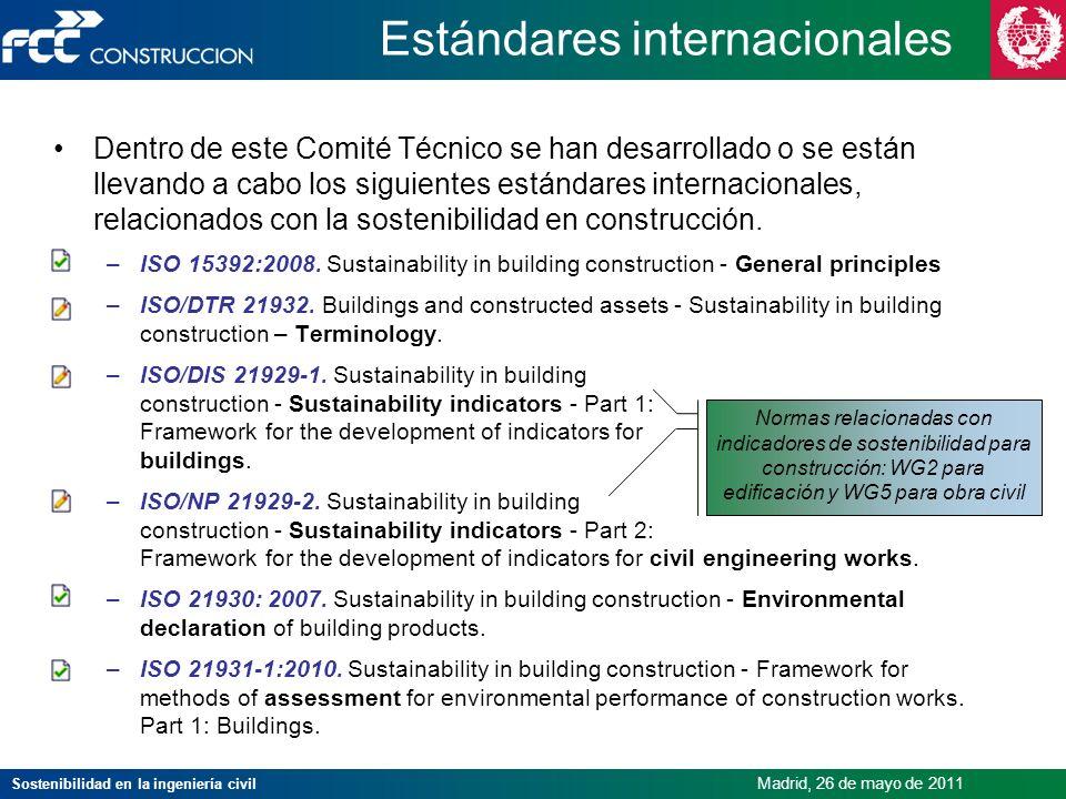 Sostenibilidad en la ingeniería civil Madrid, 26 de mayo de 2011 Estándares internacionales Dentro de este Comité Técnico se han desarrollado o se est