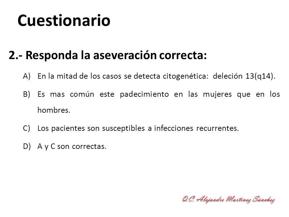 Cuestionario 3.- Responda la aseveración correcta: A)Estos pacientes pueden presentar hipogammaglobulinemia.