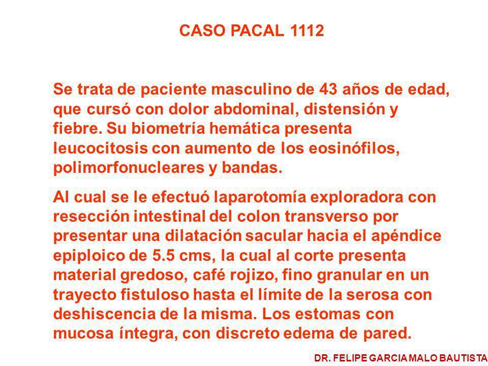 CASO PACAL 1112 Se trata de paciente masculino de 43 años de edad, que cursó con dolor abdominal, distensión y fiebre. Su biometría hemática presenta