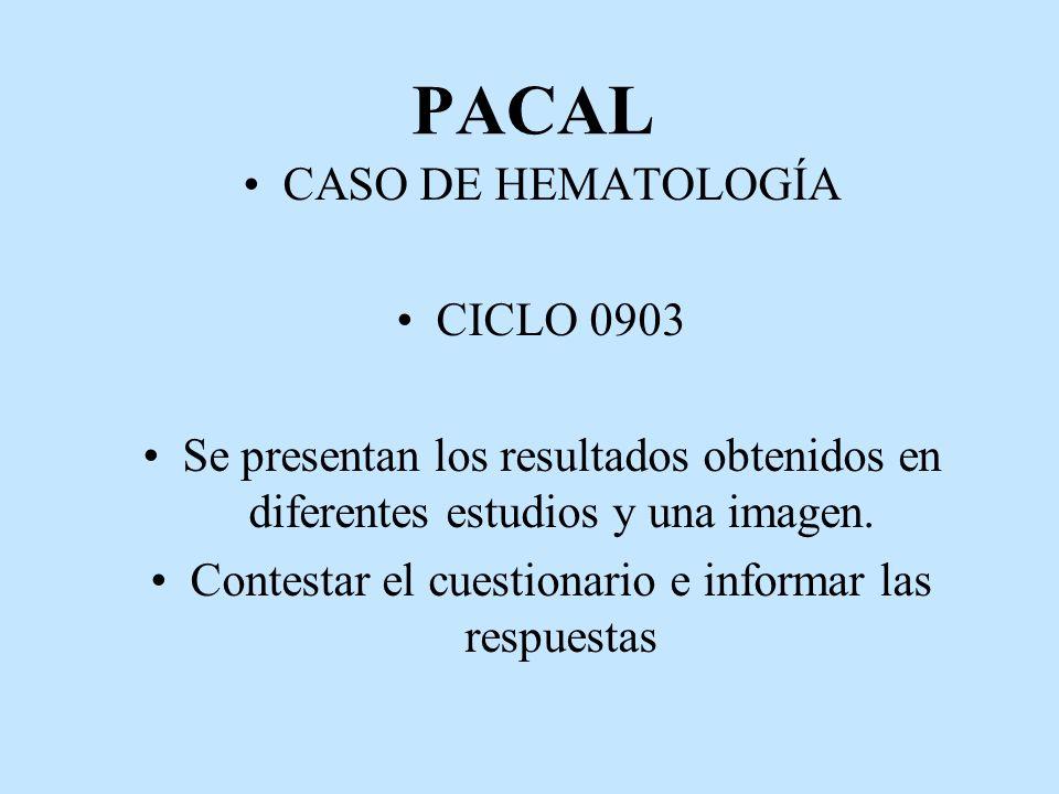 PACAL CASO DE HEMATOLOGÍA CICLO 0903 Se presentan los resultados obtenidos en diferentes estudios y una imagen. Contestar el cuestionario e informar l