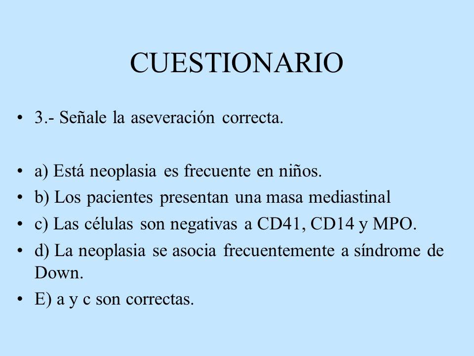 CUESTIONARIO 3.- Señale la aseveración correcta. a) Está neoplasia es frecuente en niños. b) Los pacientes presentan una masa mediastinal c) Las célul