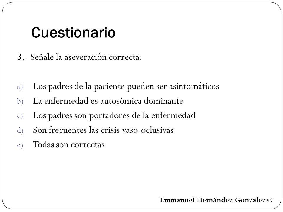 Cuestionario 3.- Señale la aseveración correcta: a) Los padres de la paciente pueden ser asintomáticos b) La enfermedad es autosómica dominante c) Los