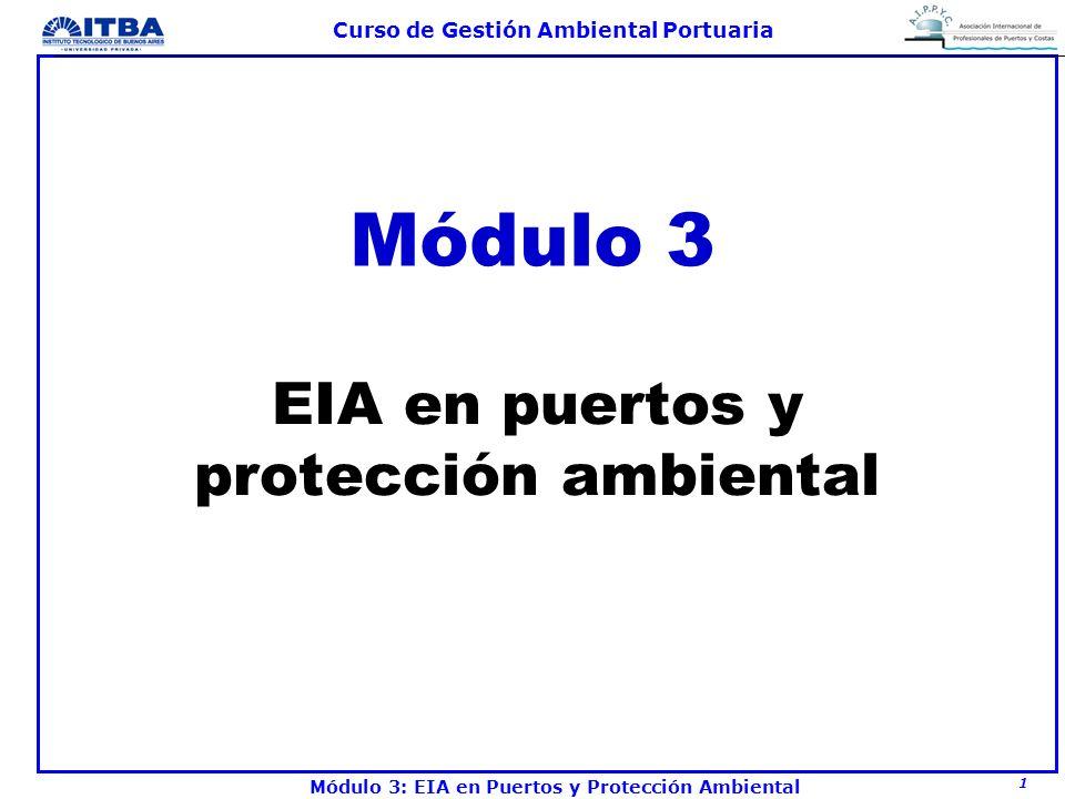 2 Curso de Gestión Ambiental Portuaria Módulo 3: EIA en Puertos y Protección Ambiental Objetivos l Conocer herramientas para la EIA l Describir instalaciones usuales para la prevención de impactos l Determinar la importancia económica de la protección ambiental