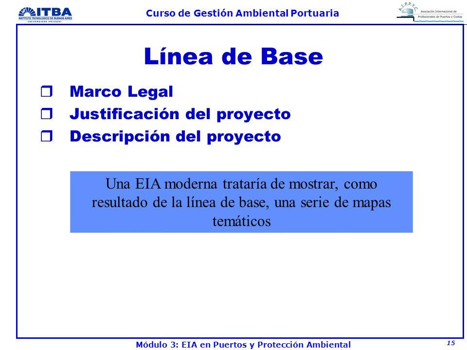 15 Curso de Gestión Ambiental Portuaria Módulo 3: EIA en Puertos y Protección Ambiental Línea de Base rMarco Legal rJustificación del proyecto rDescri