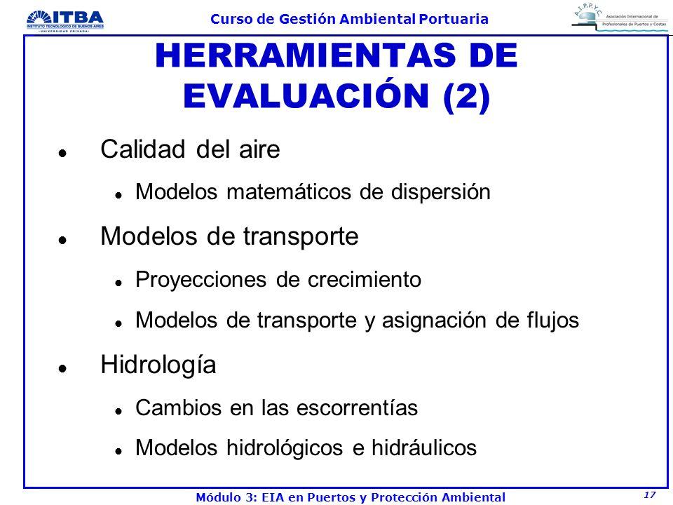 17 Curso de Gestión Ambiental Portuaria Módulo 3: EIA en Puertos y Protección Ambiental HERRAMIENTAS DE EVALUACIÓN (2) l Calidad del aire l Modelos ma