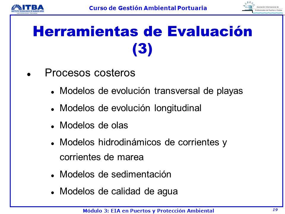 19 Curso de Gestión Ambiental Portuaria Módulo 3: EIA en Puertos y Protección Ambiental Herramientas de Evaluación (3) l Procesos costeros l Modelos d