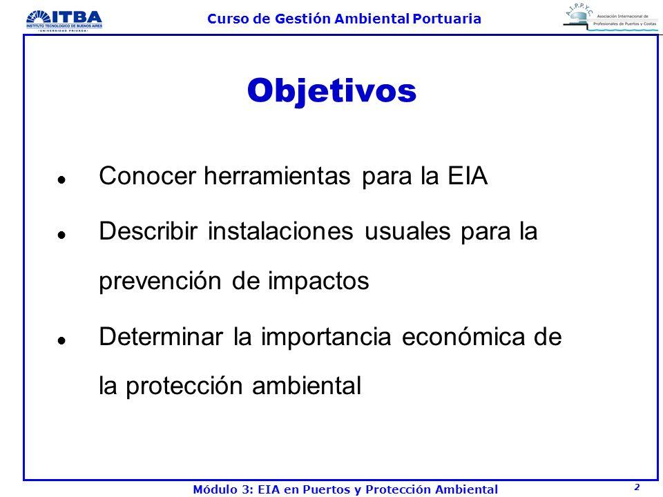 2 Curso de Gestión Ambiental Portuaria Módulo 3: EIA en Puertos y Protección Ambiental Objetivos l Conocer herramientas para la EIA l Describir instal