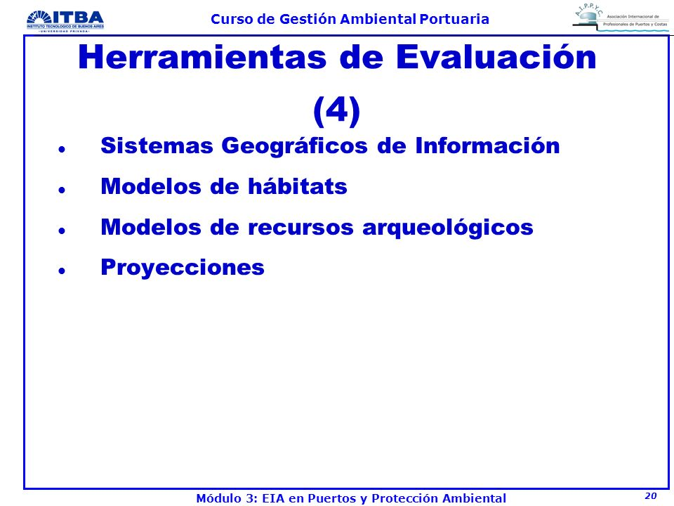 20 Curso de Gestión Ambiental Portuaria Módulo 3: EIA en Puertos y Protección Ambiental Herramientas de Evaluación (4) l Sistemas Geográficos de Infor