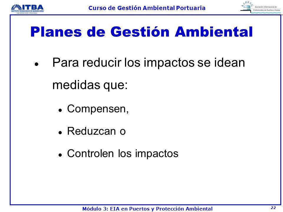 22 Curso de Gestión Ambiental Portuaria Módulo 3: EIA en Puertos y Protección Ambiental Planes de Gestión Ambiental l Para reducir los impactos se ide