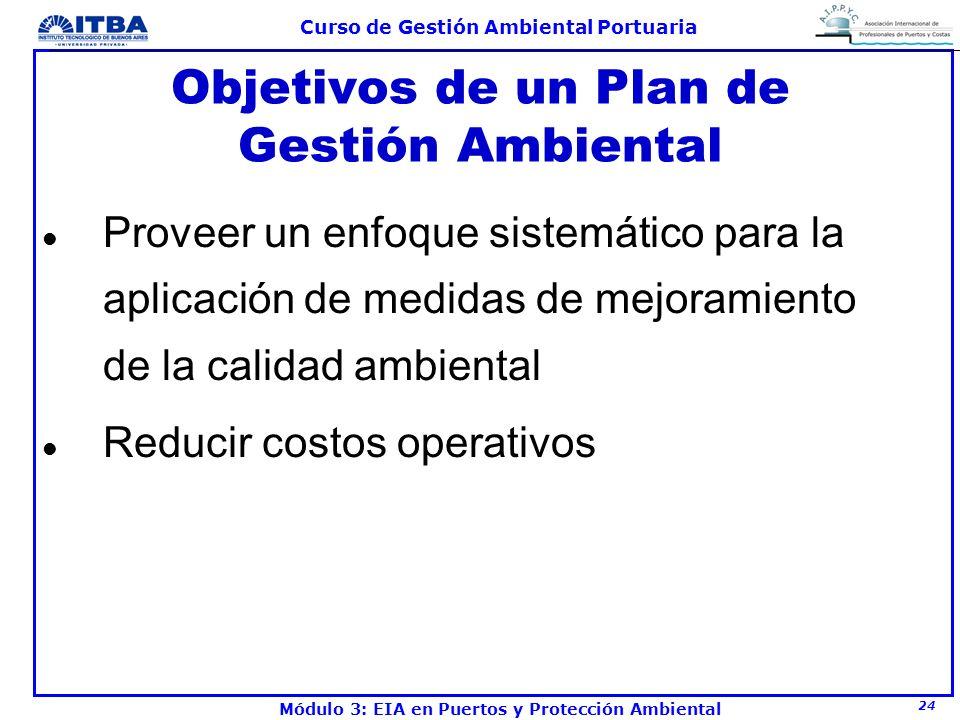 24 Curso de Gestión Ambiental Portuaria Módulo 3: EIA en Puertos y Protección Ambiental Objetivos de un Plan de Gestión Ambiental l Proveer un enfoque