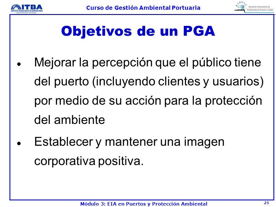 25 Curso de Gestión Ambiental Portuaria Módulo 3: EIA en Puertos y Protección Ambiental Objetivos de un PGA l Mejorar la percepción que el público tie
