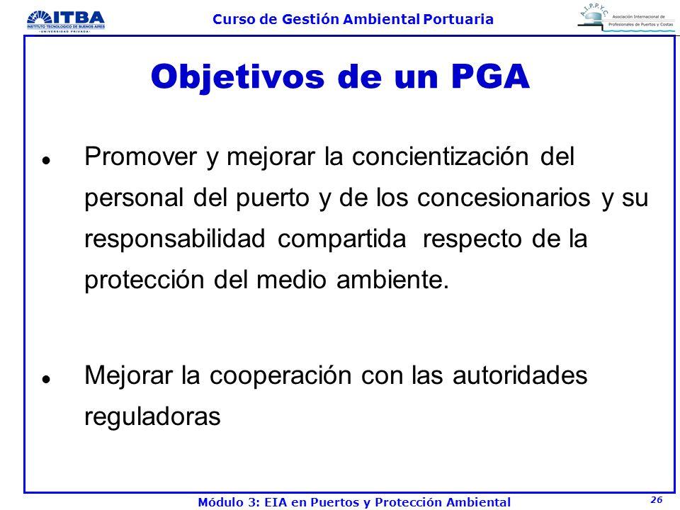 26 Curso de Gestión Ambiental Portuaria Módulo 3: EIA en Puertos y Protección Ambiental Objetivos de un PGA l Promover y mejorar la concientización de