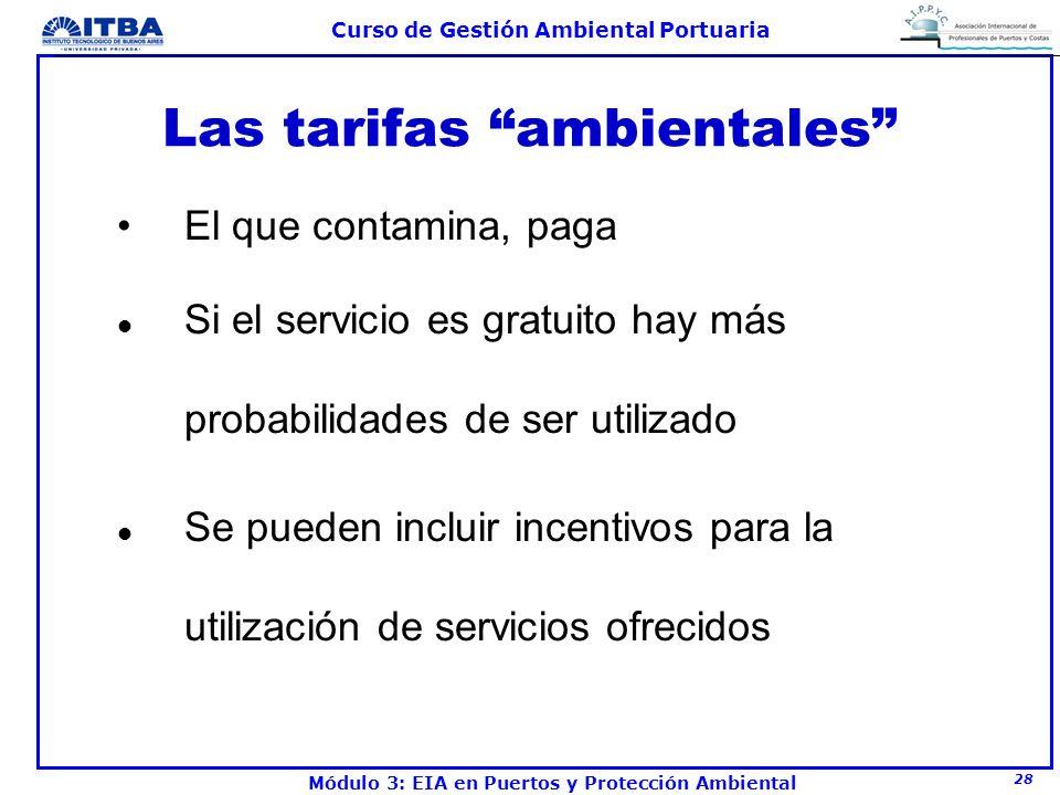 28 Curso de Gestión Ambiental Portuaria Módulo 3: EIA en Puertos y Protección Ambiental Las tarifas ambientales El que contamina, paga l Si el servici