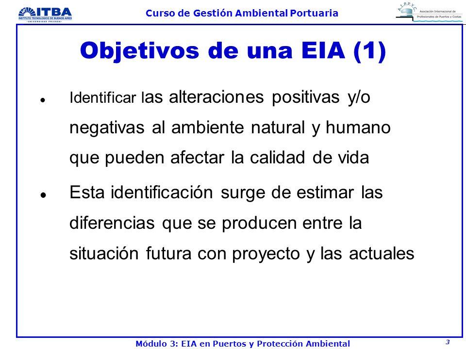 4 Curso de Gestión Ambiental Portuaria Módulo 3: EIA en Puertos y Protección Ambiental Objetivos de una EIA (2) l Identificar medidas preventivas o de mitigación para minimizar los impactos negativos maximizar los positivos