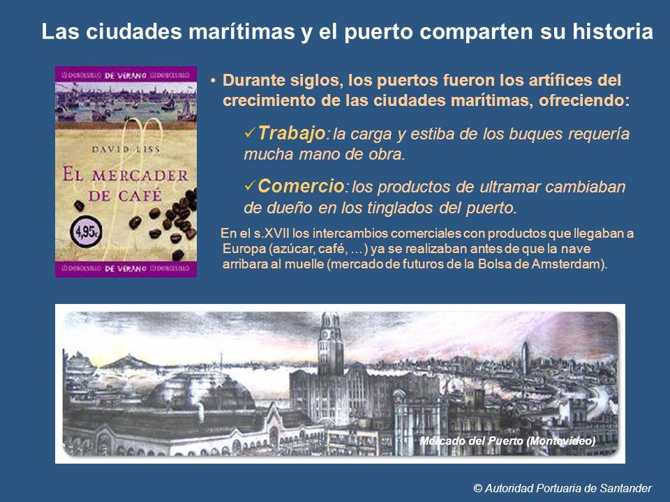 Durante siglos, los puertos fueron los artífices del crecimiento de las ciudades marítimas, ofreciendo: Trabajo : la carga y estiba de los buques requ