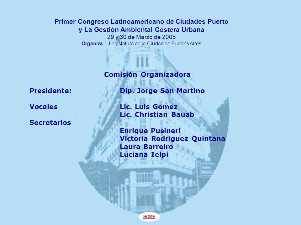 Primer Congreso Latinoamericano de Ciudades Puerto y La Gestión Ambiental Costera Urbana 29 y 30 de Marzo de 2005 Organiza : Legislatura de la Ciudad de Buenos Aires Comisión Organizadora Presidente: Dip.