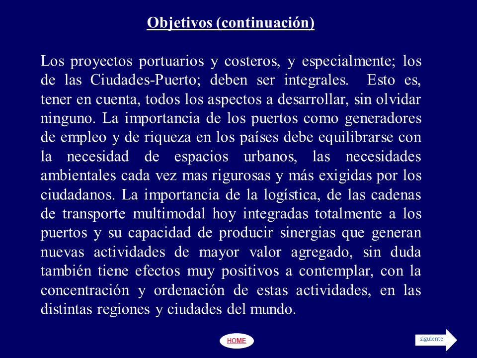 HOME Objetivos (continuación) Los proyectos portuarios y costeros, y especialmente; los de las Ciudades-Puerto; deben ser integrales.