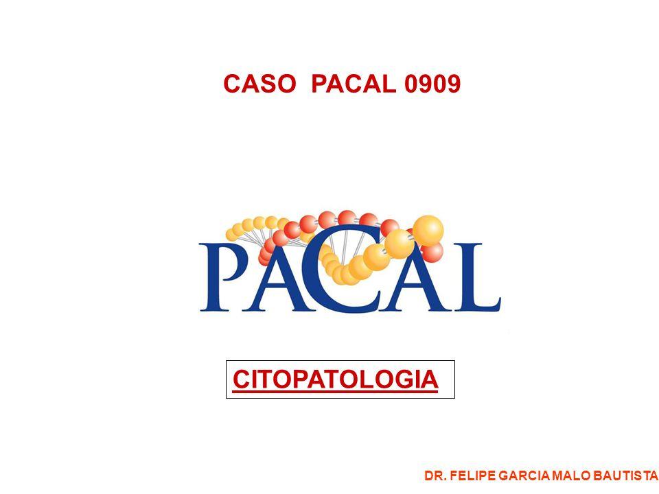 CASO PACAL 0909 CITOPATOLOGIA DR. FELIPE GARCIA MALO BAUTISTA