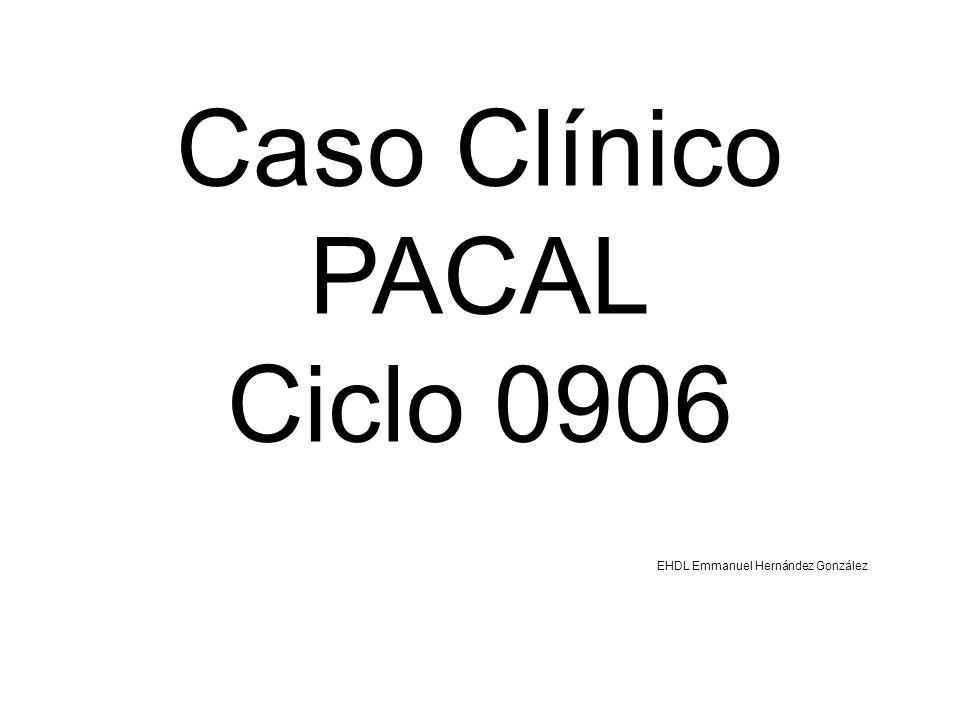 Caso Clínico PACAL Ciclo 0906 EHDL Emmanuel Hernández González