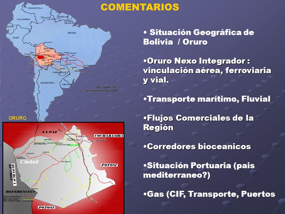 COMENTARIOS Situación Geográfica de Bolivia / Oruro Oruro Nexo Integrador : vinculación aérea, ferroviaria y vial.Oruro Nexo Integrador : vinculación