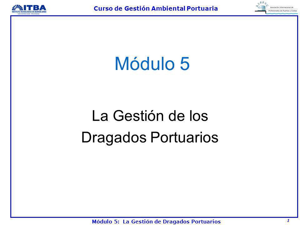 1 Curso de Gestión Ambiental Portuaria Módulo 5: La Gestión de Dragados Portuarios Módulo 5 La Gestión de los Dragados Portuarios
