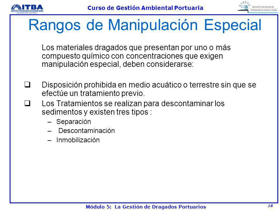 18 Curso de Gestión Ambiental Portuaria Módulo 5: La Gestión de Dragados Portuarios Rangos de Manipulación Especial Los materiales dragados que presen