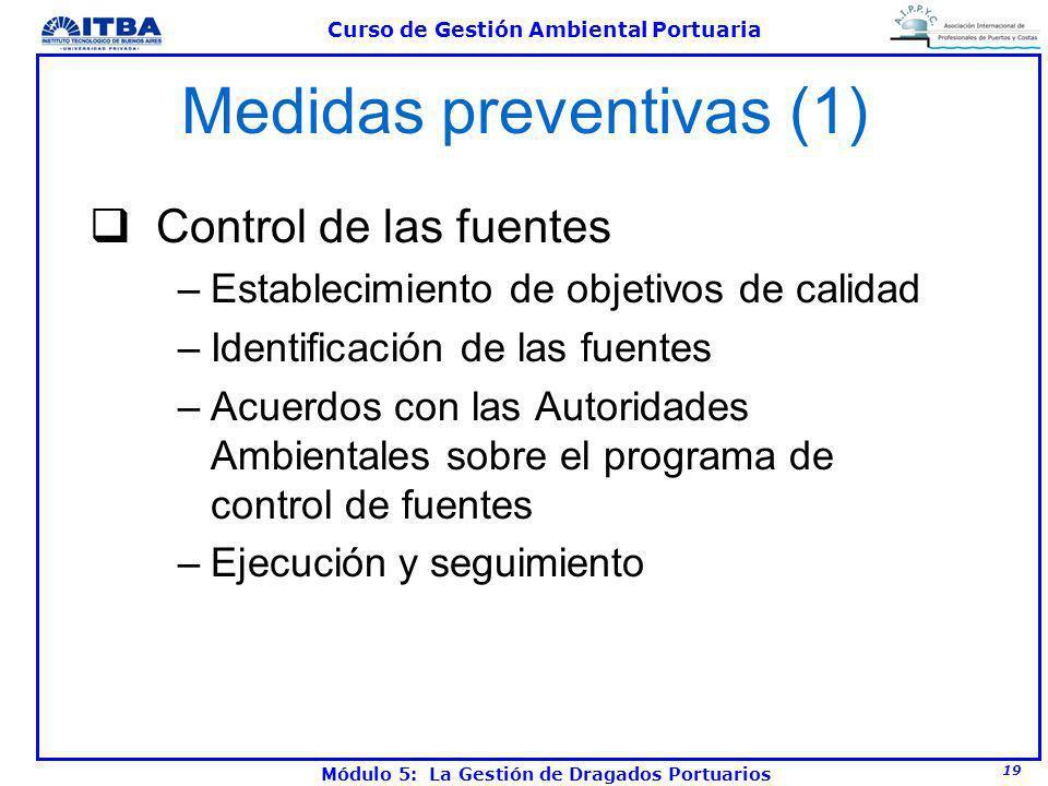 19 Curso de Gestión Ambiental Portuaria Módulo 5: La Gestión de Dragados Portuarios Medidas preventivas (1) Control de las fuentes –Establecimiento de
