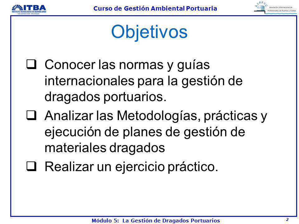 2 Curso de Gestión Ambiental Portuaria Módulo 5: La Gestión de Dragados Portuarios Objetivos Conocer las normas y guías internacionales para la gestió