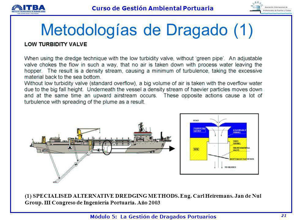 21 Curso de Gestión Ambiental Portuaria Módulo 5: La Gestión de Dragados Portuarios Metodologías de Dragado (1) (1) SPECIALISED ALTERNATIVE DREDGING M
