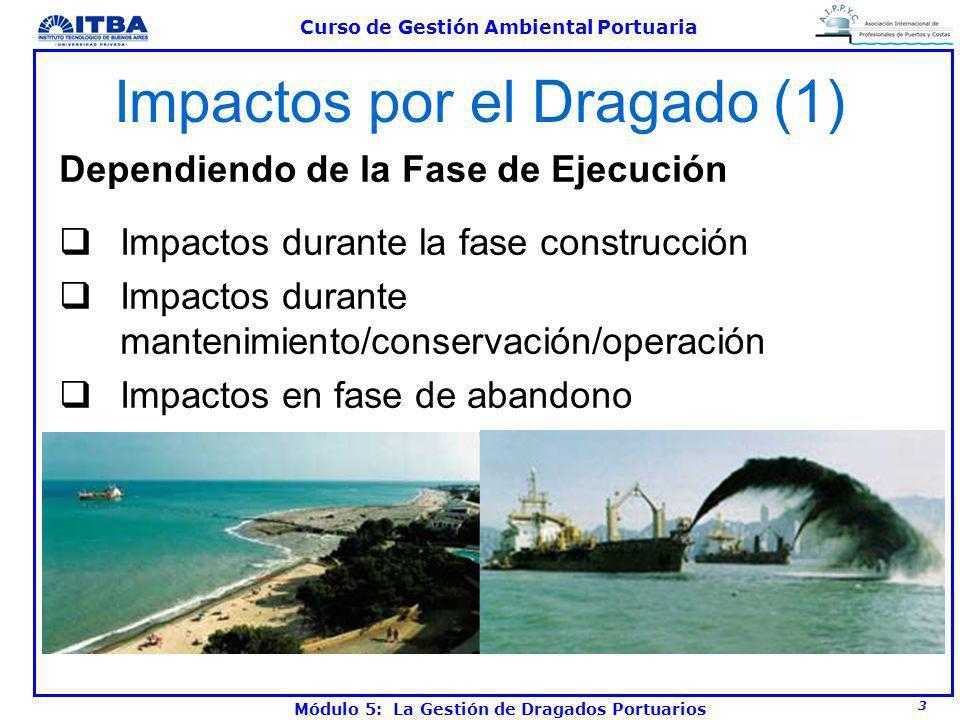 3 Curso de Gestión Ambiental Portuaria Módulo 5: La Gestión de Dragados Portuarios Impactos por el Dragado (1) Dependiendo de la Fase de Ejecución Imp