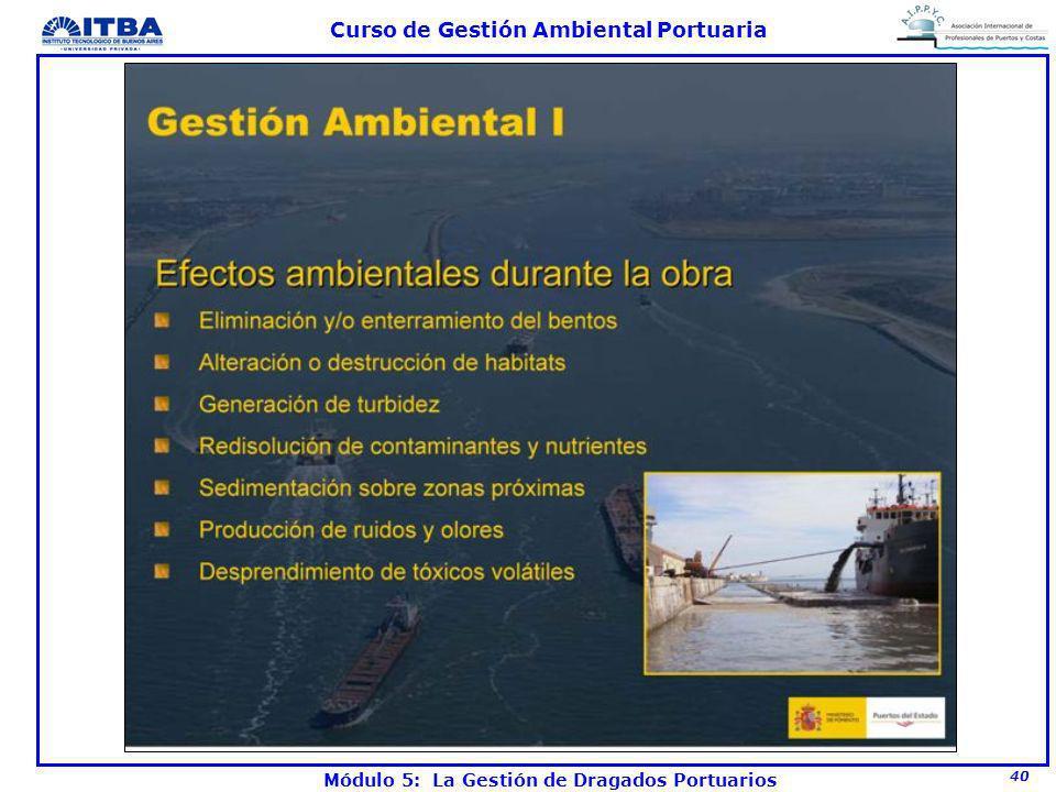 40 Curso de Gestión Ambiental Portuaria Módulo 5: La Gestión de Dragados Portuarios