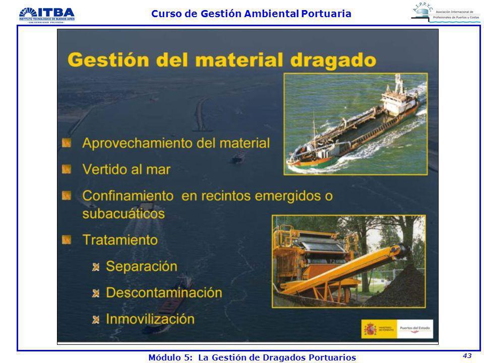 43 Curso de Gestión Ambiental Portuaria Módulo 5: La Gestión de Dragados Portuarios