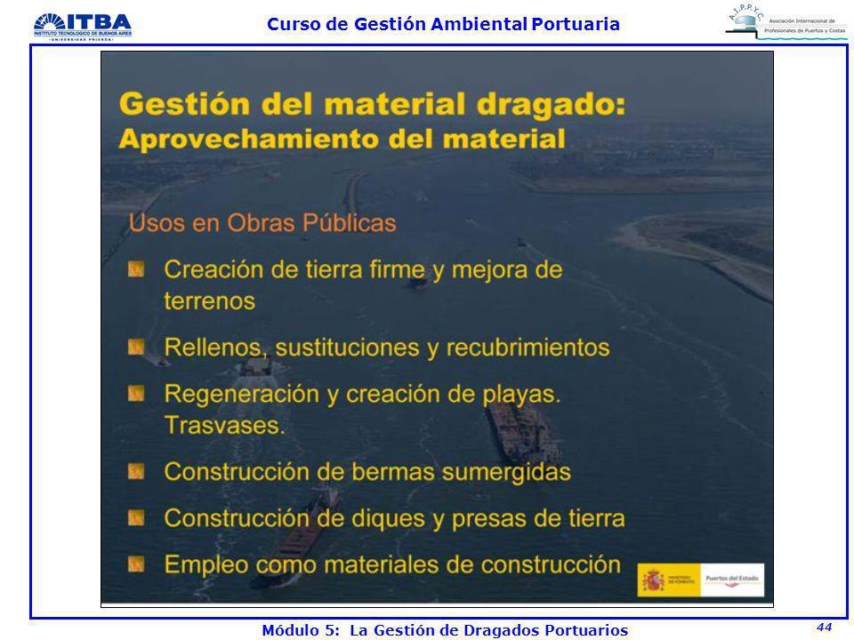 44 Curso de Gestión Ambiental Portuaria Módulo 5: La Gestión de Dragados Portuarios
