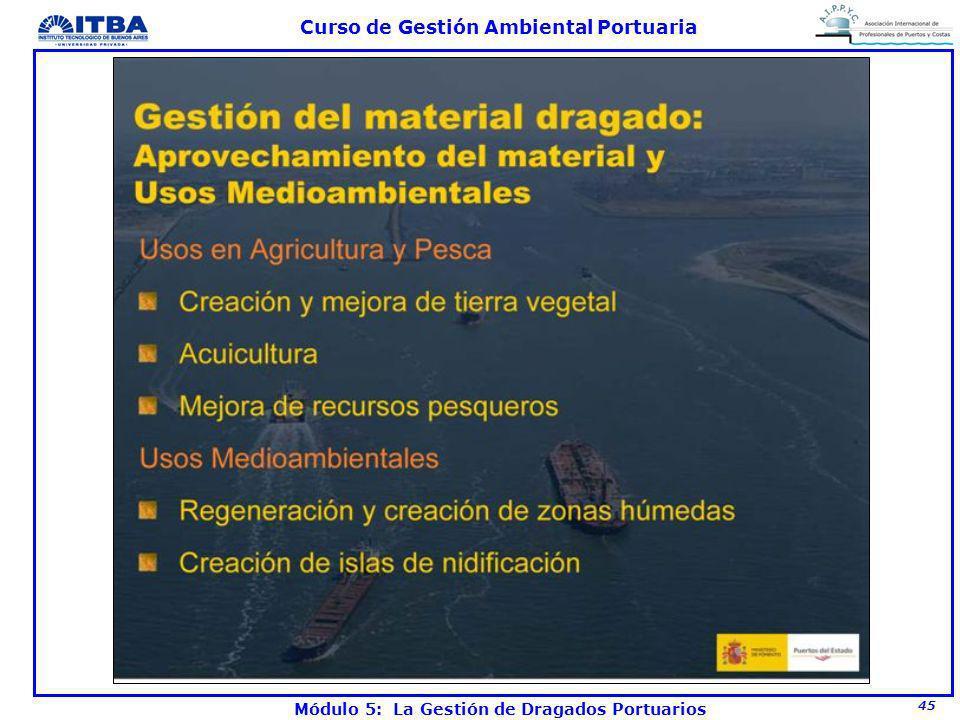 45 Curso de Gestión Ambiental Portuaria Módulo 5: La Gestión de Dragados Portuarios