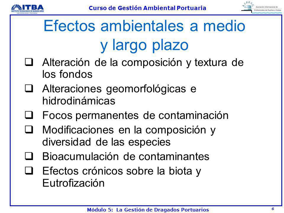 6 Curso de Gestión Ambiental Portuaria Módulo 5: La Gestión de Dragados Portuarios Efectos ambientales a medio y largo plazo Alteración de la composic