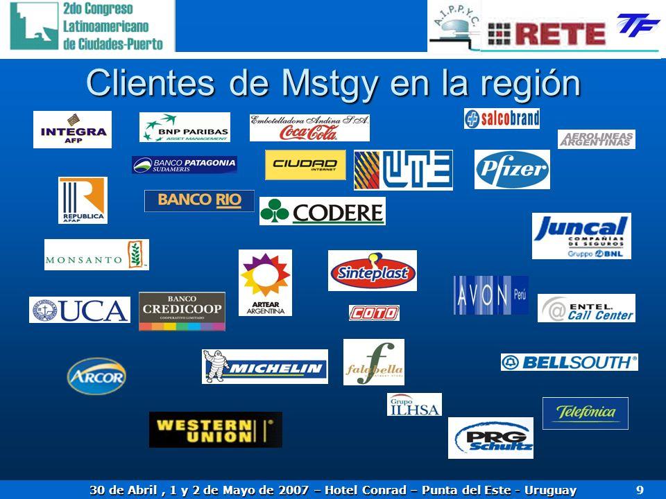 30 de Abril, 1 y 2 de Mayo de 2007 – Hotel Conrad – Punta del Este - Uruguay 9 Clientes de Mstgy en la región