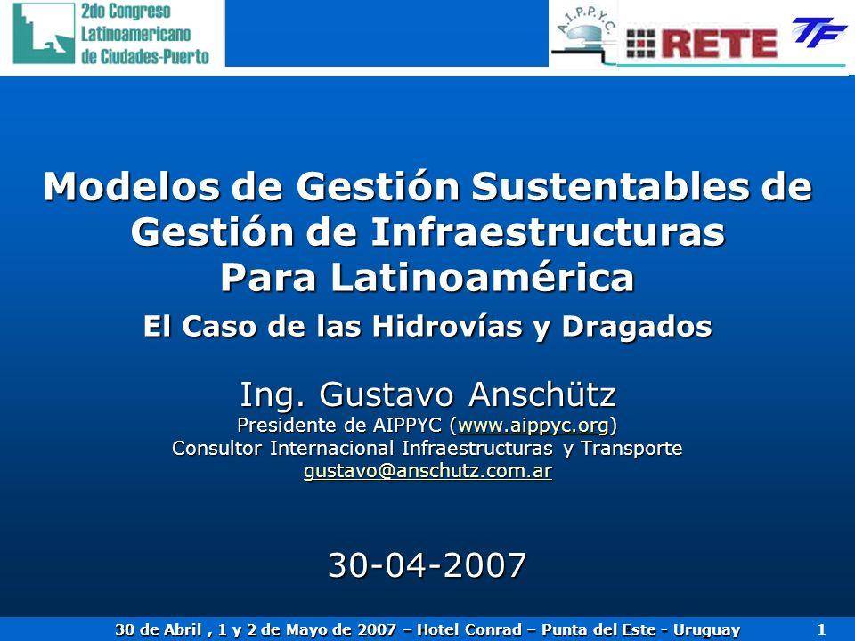 30 de Abril, 1 y 2 de Mayo de 2007 – Hotel Conrad – Punta del Este - Uruguay 1 Modelos de Gestión Sustentables de Gestión de Infraestructuras Para Lat