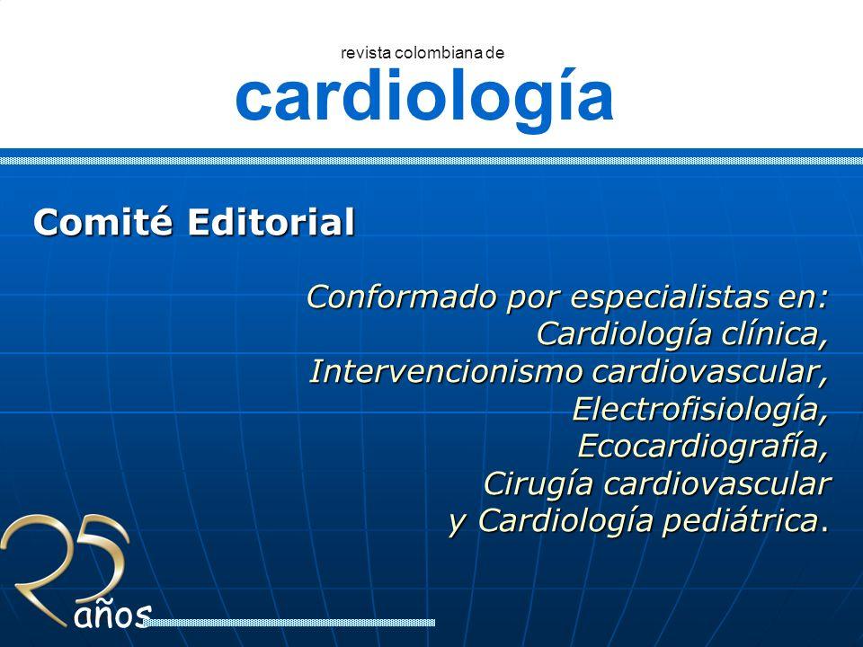 cardiología revista colombiana de años Comité Editorial Conformado por especialistas en: Cardiología clínica, Intervencionismo cardiovascular, Interve