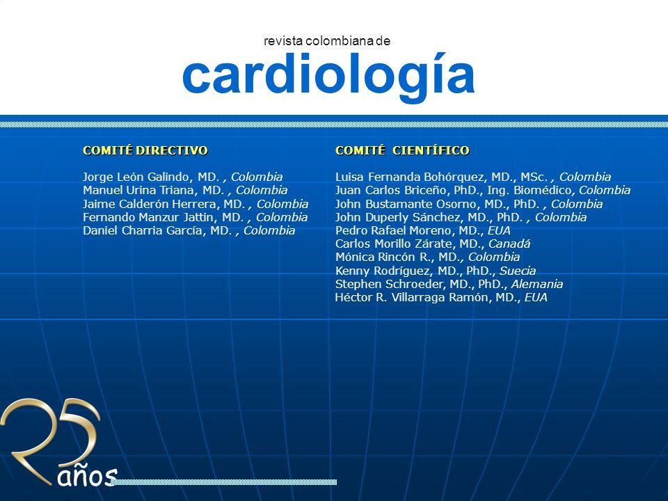 cardiología revista colombiana de años COMITÉ DIRECTIVO Jorge León Galindo, MD., Colombia Manuel Urina Triana, MD., Colombia Jaime Calderón Herrera, M
