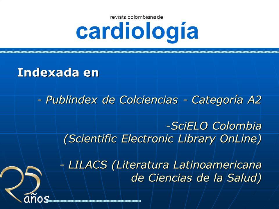cardiología revista colombiana de años Indexada en - Publindex de Colciencias - Categoría A2 -SciELO Colombia (Scientific Electronic Library OnLine) -