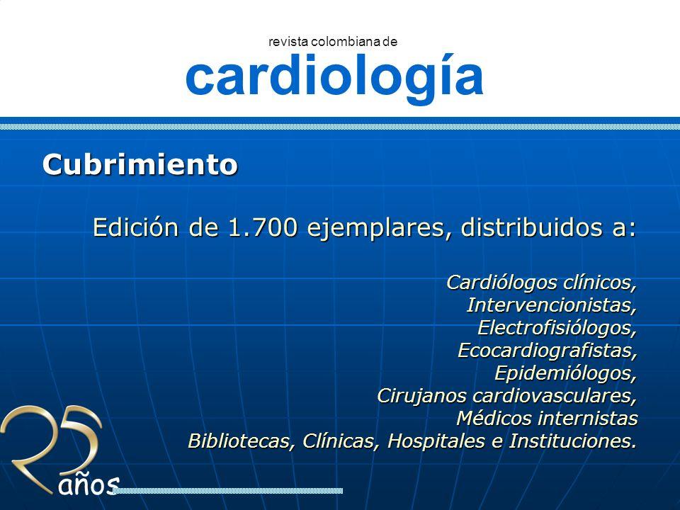 cardiología revista colombiana de años Cubrimiento Edición de 1.700 ejemplares, distribuidos a: Cardiólogos clínicos, Intervencionistas,Electrofisiólo