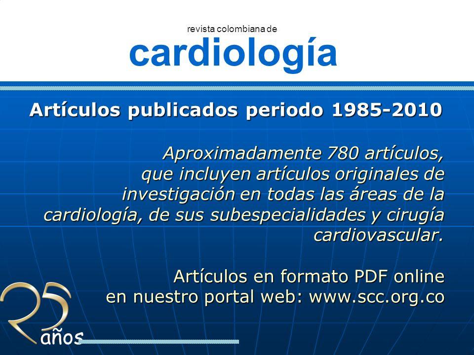 cardiología revista colombiana de años Artículos publicados periodo 1985-2010 Aproximadamente 780 artículos, que incluyen artículos originales de inve