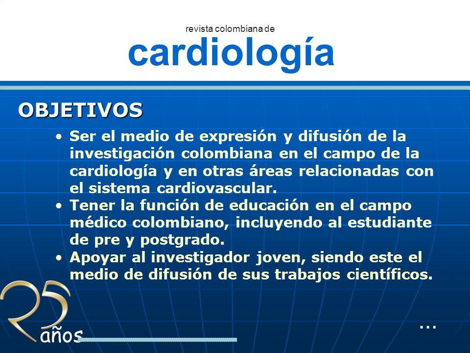 cardiología revista colombiana de años OBJETIVOS Mejorar la comunicación y las relaciones científicas entre los diferentes centros médicos nacionales, como también internacionales.