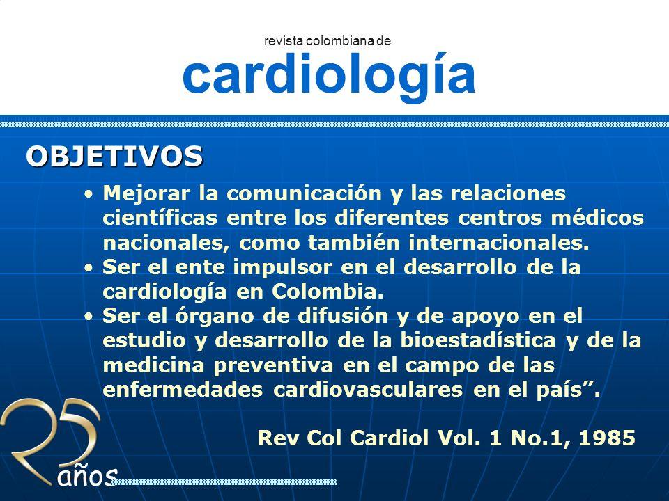 cardiología revista colombiana de años OBJETIVOS Mejorar la comunicación y las relaciones científicas entre los diferentes centros médicos nacionales,
