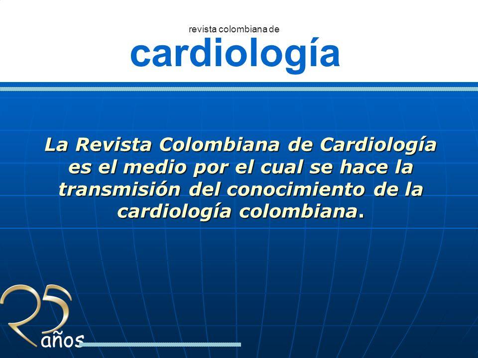 cardiología revista colombiana de años La Revista Colombiana de Cardiología es el medio por el cual se hace la transmisión del conocimiento de la card